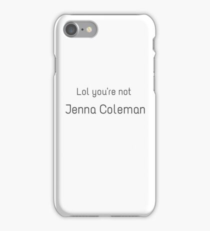 lol you're not Jenna Coleman  iPhone Case/Skin