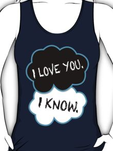 I love you.I know. T-Shirt