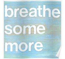 Breathe Some More inspirational art Poster