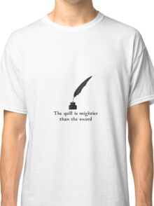 The Quill is mightier than the sword Classic T-Shirt