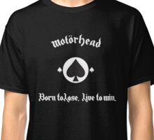 Born to Lose, Live to Win Classic T-Shirt