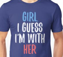 Girl I Guess I'm With Her Unisex T-Shirt