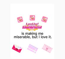Love Live! is making me miserable, but I love it.  Unisex T-Shirt