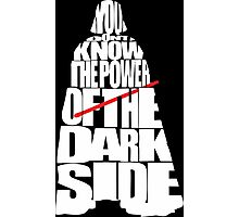 You don't know the power of the dark side Photographic Print