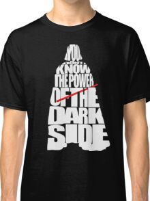 You don't know the power of the dark side Classic T-Shirt
