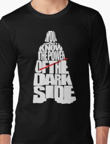 You don't know the power of the dark side Long Sleeve T-Shirt