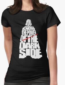 You don't know the power of the dark side Womens Fitted T-Shirt