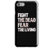Fight the dead, fear the living iPhone Case/Skin