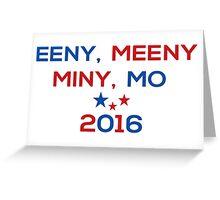 Eeny Meeny Miny Mo 2016 Greeting Card