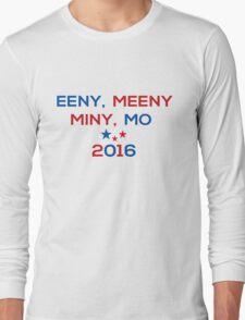 Eeny Meeny Miny Mo 2016 Long Sleeve T-Shirt