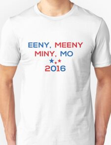 Eeny Meeny Miny Mo 2016 Unisex T-Shirt
