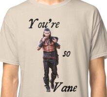 You're so Vane Classic T-Shirt