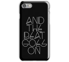 And The Beat Goes On (Black Version) iPhone Case/Skin