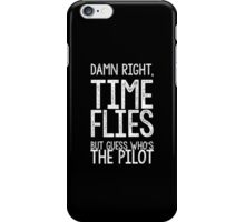 Damn right, time flies. iPhone Case/Skin