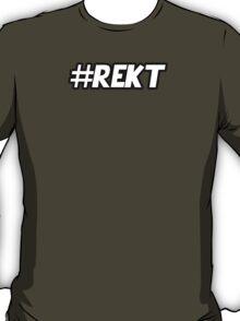 Rekt #rekt wrecked T-Shirt