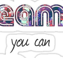 If you can dream it you can do it Sticker