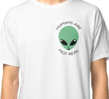 Humans Are Fake Classic T-Shirt