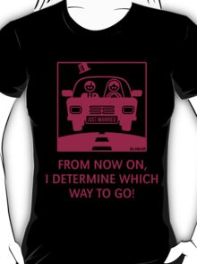 Just Married – From Now On, I Determine Which Way To Go! T-Shirt