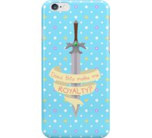 Does this make me ~royalty~? iPhone Case/Skin