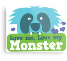 Love me love my monster Metal Print