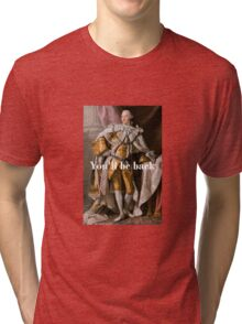 You'll Be Back King George III inspired by Hamilton Tri-blend T-Shirt