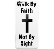 Walk By Faith, Not By Sight iPhone Case/Skin