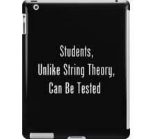 Students, Unlike String Theory, Can Be Tested iPad Case/Skin