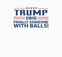 TRUMP 2016 Finally Someone With Balls ! Unisex T-Shirt