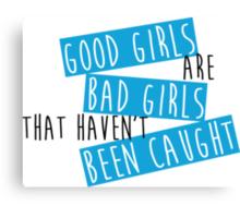 Good Girls are Bad Girls Canvas Print