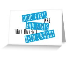 Good Girls are Bad Girls Greeting Card