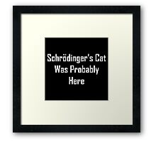 Schrodinger's Cat Was Probably Here Framed Print