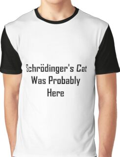 Schrodinger's Cat Was Probably Here Graphic T-Shirt