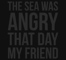 The Sea Was Angry That Day My Friend... Kids Tee