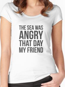 The Sea Was Angry That Day My Friend... Women's Fitted Scoop T-Shirt