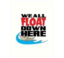 We ALL Float Down Here... Art Print