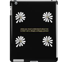 Looking For Alaska - What You Must Understand About Me Is That I Am A Deeply Unhappy Person iPad Case/Skin