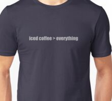 Iced Coffee is greater than everything Unisex T-Shirt