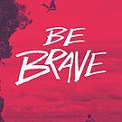 Be Brave by Zeke Tucker