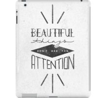 Beautiful Things Don't Ask For Attention iPad Case/Skin