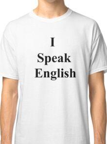 I Speak English Classic T-Shirt
