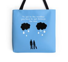 To Get To The Rainbow You Have To Get Through The Rain Tote Bag