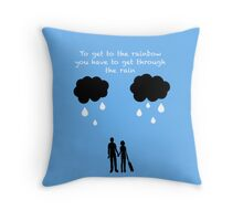 To Get To The Rainbow You Have To Get Through The Rain Throw Pillow