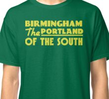 Birmingham the Portland of the south.  Classic T-Shirt