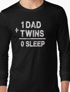 1 Dad Plus Twins Equals 0 Sleep - Funny Twin Parent T Shirt Long Sleeve T-Shirt