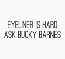 """ Eyeliner is hard, ask Bucky Barnes ""  by LouJaxn58"