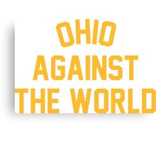 OHIO AGAINST THE WORLD | 2016 Canvas Print