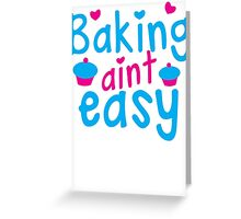 Baking aint EASY cupcake Greeting Card