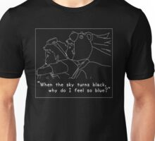 """When the sky turns black, why do I feel so blue?"" Unisex T-Shirt"