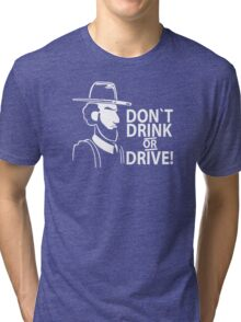 Dont drink OR drive Tri-blend T-Shirt