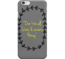 Don't Be All Sixes Ans Sevens Honey iPhone Case/Skin